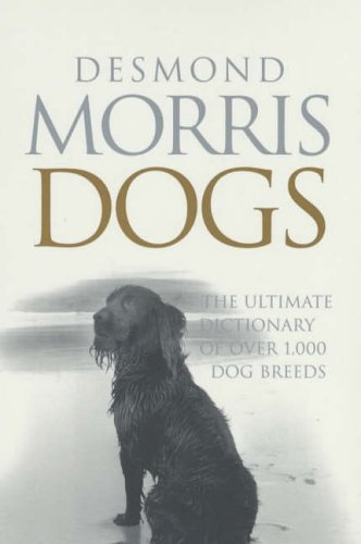 Dogs: The Ultimate Dictionary of Over 1000: Morris, Desmond