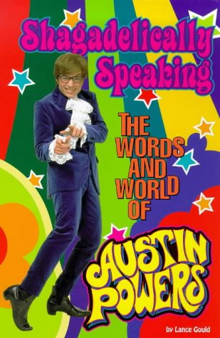 9780091871727: SHAGADELICALLY SPEAKING: THE WORLDS AND WORLD OF AUSTIN POWERS.