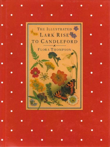 9780091872823: The Illustrated Lark Rise to Candleford: A Trilogy by Flora Thompson