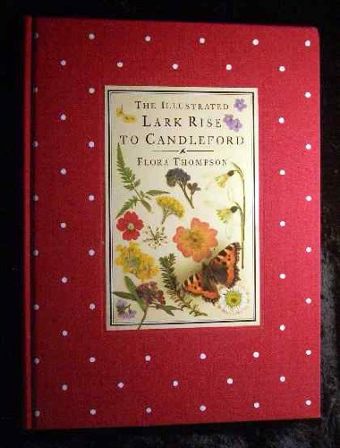 9780091872823: The Illustrated Lark Rise To Candleford - A Trilogy