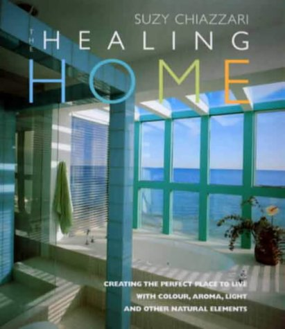 9780091873806: Healing Home: Creating the Perfect Place to Live with Colour, Aroma, Light and Other Natural Elements