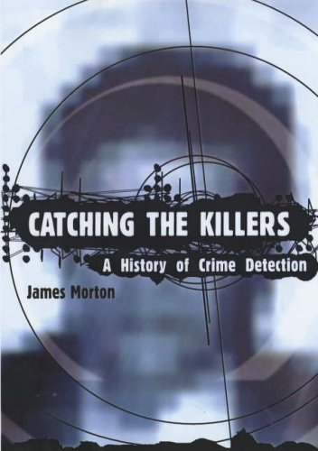 9780091874100: Catching The Killers: The Definitive History of Criminal Detection