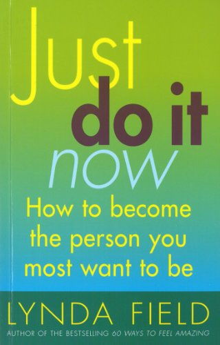 9780091876296: Just Do It Now!: How to Become the Person You Most Want to Be