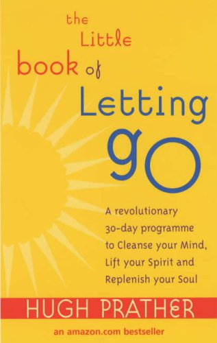 9780091876517: The Little Book Of Letting Go: A Revolutionary 30-day Program to Cleanse Your Mind, Lift Your Spirit and Replenish Your Soul