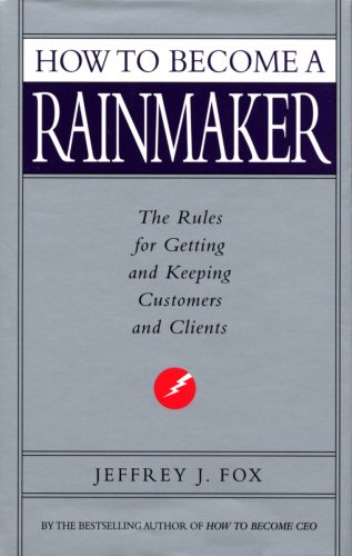 9780091876548: How to Become a Rainmaker: The Rules for Getting and Keeping Customers and Clients