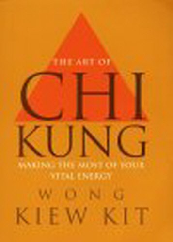 9780091876579: The Art Of Chi Kung: Making the most of your vital energy