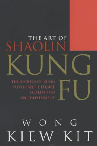 9780091876593: The Art Of Shaolin Kung Fu: The Secrets of Kung Fu for self-defence, health and enlightenment