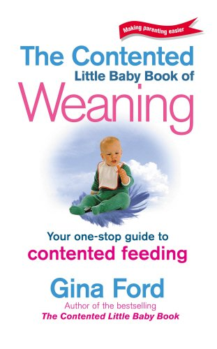 9780091876630: The Contented Little Baby Book Of Weaning (Making Parenting Easier)