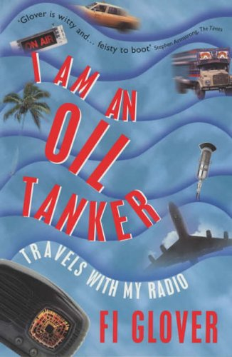 9780091877866: I am an Oil Tanker: Travels with My Radio