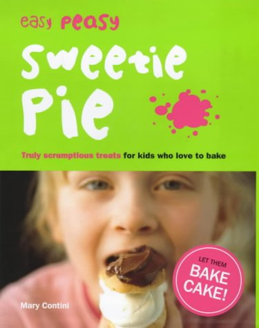 9780091877873: Easy Peasy Sweetie Pie: Truly Scrumptious Treats for Kids Who Love to Bake