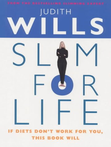 Slim For Life : ( If Diets Don't Work For You, This Book Will): Judith Wills