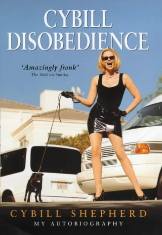 9780091878078: Cybill Disobedience: How I Survived Beauty Pageants, Elvis, Sex, Bruce Willis, Lies, Marriage, Motherhood, Hollywood, and the Irrepressible Urge to Say What I Think