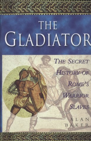 9780091878801: The Gladiator: The Secret History of Rome's Warrior Slaves