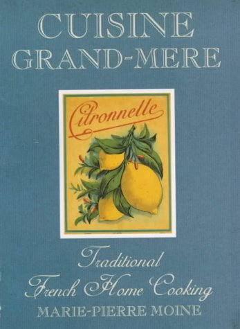 Cuisine Grand-Mere, Traditional French Home Cooking