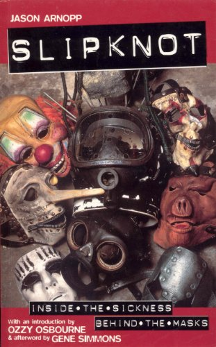 9780091879334: Slipknot: Inside the Sickness, Behind the Masks With an Intro by Ozzy Osbourne and Afterword by Gene Simmons