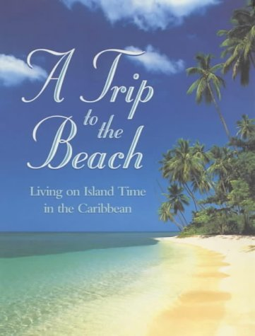 9780091879426: A TRIP TO THE BEACH: LIVING ON ISLAND TIME IN THE CARIBBEAN