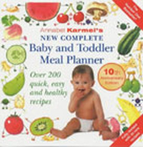 9780091880880: Annabel Karmel's New Complete Baby and Toddler Meal Planner: Over 200 Quick, Easy and Healthy Recipe