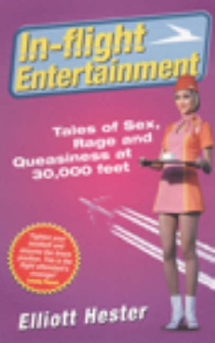 9780091881016: In Flight Entertainment: Tales of Sex, Rage and Queasiness at 30,000 Feet