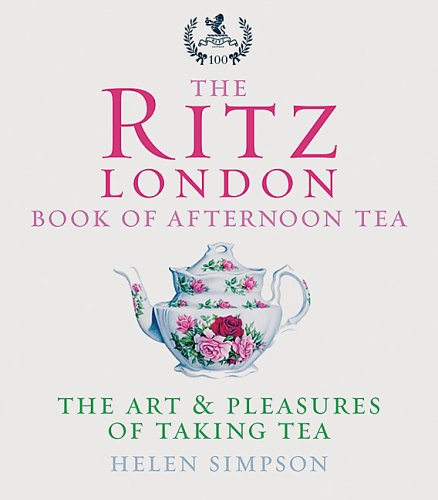 9780091881054: The Ritz London Book of Afternoon Tea: The Art And Pleasures of Taking Tea
