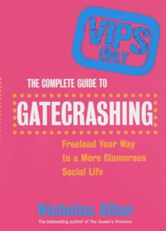 9780091881184: The Complete Guide to Gatecrashing: Freeload Your Way to a More Glamorous Social Life