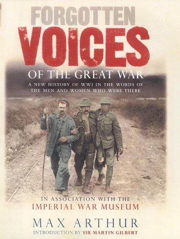 9780091882099: Forgotten Voices of the Great War: A New History of WWI in the Words of the Men and Women Who Were There