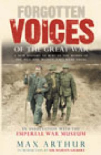 9780091882099: Forgotten Voices of the Great War: A New History of World War I in the Words of the Men and Women Who Were There