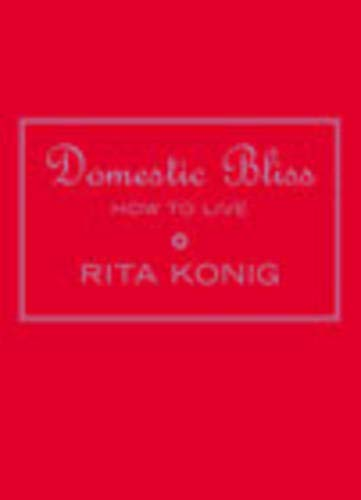 9780091882129: Domestic Bliss: How to Live
