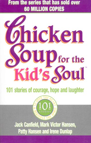 9780091882181: Chicken Soup for the Kid's Soul: 101 Stories of Courage, Hope and Laughter