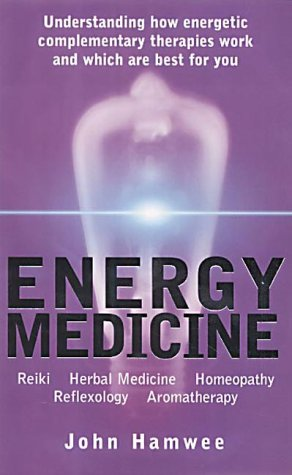 ENERGY MEDICINE: Understanding Energetic Complementary Therapies and How to Make Them Work for You (0091882249) by John Hamwee