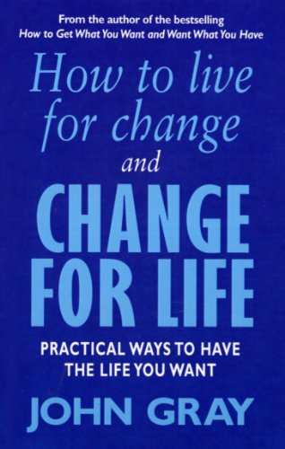 9780091882266: How to Live for Change and Change for Life: Practical Ways to Have the Life You Want