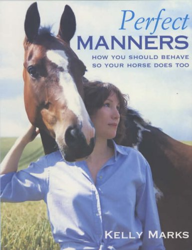 9780091882709: Perfect Manners: How You Should Behave So Your Horse Does Too