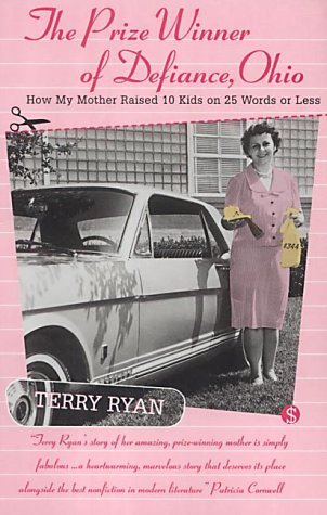 The Prize Winner Of Defiance, Ohio - How My Mother Raised 10 Kids On 25 Words Or Less: Ryan, Terry;...