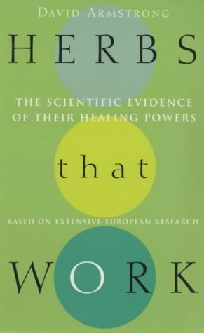 9780091882884: Herbs That Work: The Scientific Evidence of Their Healing Powers