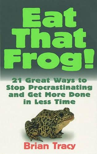 9780091883751: Eat That Frog!: 21 Great Ways to Stop Procrastinating and Get More Done in Less Time