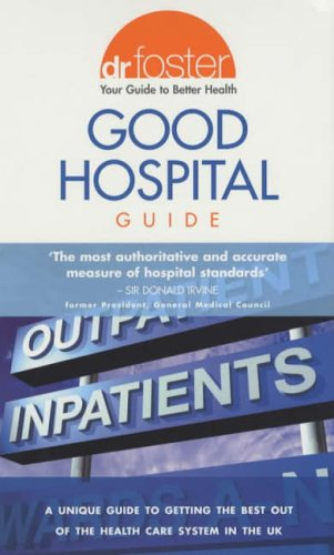 9780091883775: Dr.Foster Good Hospital Guide (Dr Foster)