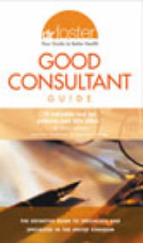 9780091883843: Dr Foster's Good Consultant Guide: How to Choose Safe and Effective Treatment (Dr Foster)