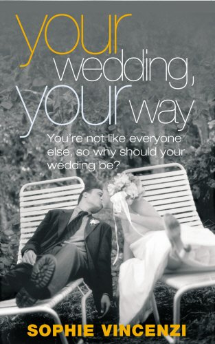 9780091883959: Your Wedding, Your Way: You're Not Like Everyone Else, So Why Should Your Wedding Be?