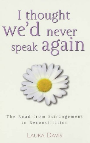 9780091884192: I Thought We'd Never Speak Again: The Road from Estrangement to Reconciliation