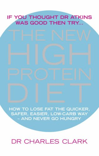 9780091884260: The New High Protein Diet: How to Lose Fat the Quicker, Safer, Easier Way - And Never Go Hungry