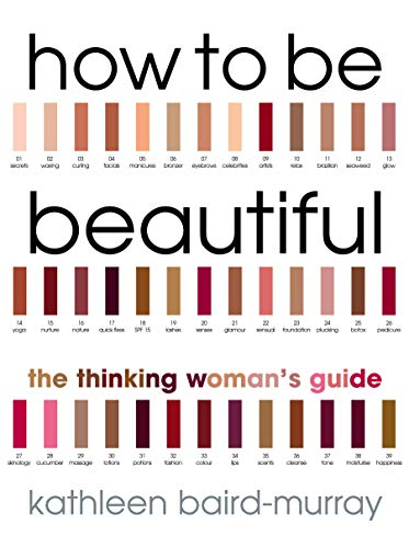 9780091884314: How To Be Beautiful: The Thinking Woman's Guide to Looking Good
