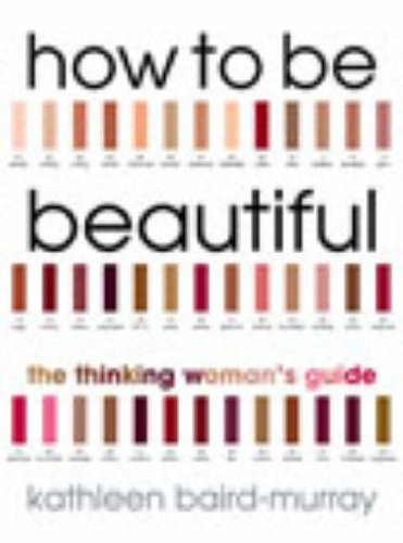 9780091884314: How to be Beautiful: The Thinking Woman's Guide