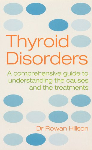 9780091884345: Thyroid Disorders: A Practical Guide to Understanding the Causes and the Treatments: A Practical Guide to Understanding the Causes and Treatments