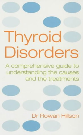 9780091884345: Thyroid Disorders: A Comprehensive Guide to Understanding the Causes and the Treatments