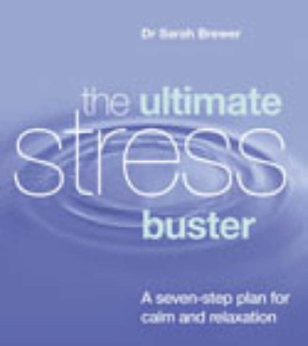 9780091884512: The Ultimate Stress Buster: A Seven-Step Plan For Calm And Relaxation: A Complete Guide to Help You Relax and Live Life to the Full