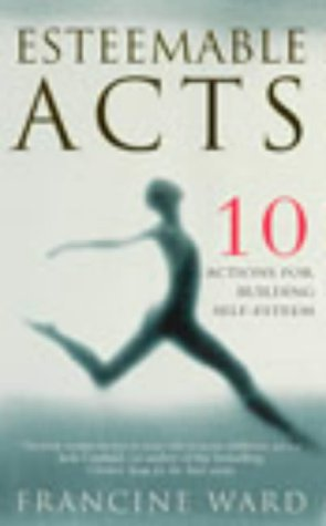 9780091884529: Esteemable Acts: 10 Actions for Building Real Self Esteem