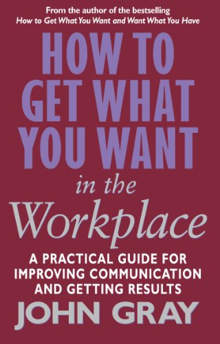 9780091884604: How to Get What You Want in the Workplace: How to Maximise Your Professional Potential
