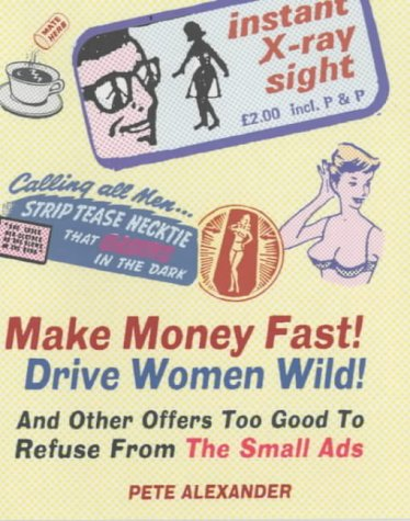 9780091885113: Make Money Fast! Drive Women Wild!: And Other Offers Too Good to Refuse from The Small Ads