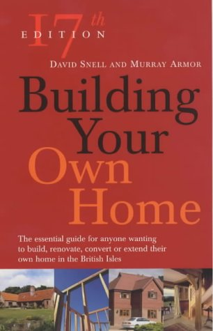9780091886196: Building Your Own Home: The Essential Guide For Anyone Wanting to Build, Renovate, Convert or Extend Their Own Home in the British Isles