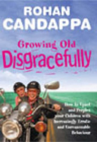 9780091886653: Growing Old Disgracefully: How to upset and perplex your children with increasingly erratic and unreasonable behaviour