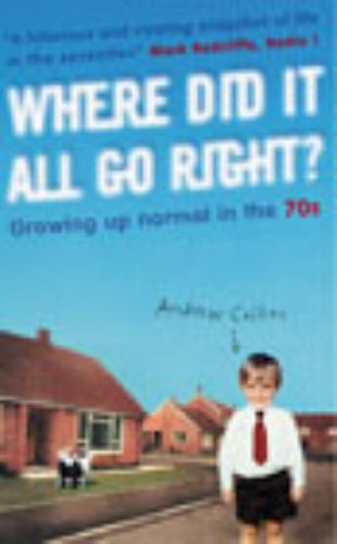 9780091886677: Where Did it All Go Right?: Growing Up Normal in the 70s